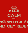KEEP CALM AND TRY A THING WITH A SAGHS GIRL AND GET REJECT - Personalised Poster A4 size