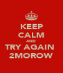 KEEP CALM AND TRY AGAIN  2MOROW - Personalised Poster A4 size