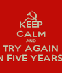 KEEP CALM AND TRY AGAIN ...IN FIVE YEARS :P - Personalised Poster A4 size