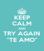"""KEEP CALM AND TRY AGAIN """"TE AMO"""" - Personalised Poster A4 size"""