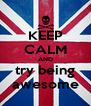 KEEP CALM AND try being awesome - Personalised Poster A4 size