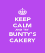 KEEP CALM AND TRY BUNTY'S CAKERY - Personalised Poster A4 size