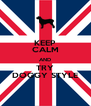 KEEP CALM AND TRY DOGGY STYLE - Personalised Poster A4 size