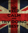 KEEP CALM AND TRY DOING BEST - Personalised Poster A4 size