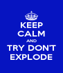 KEEP CALM AND TRY DON'T EXPLODE - Personalised Poster A4 size