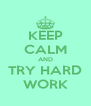 KEEP CALM AND TRY HARD WORK - Personalised Poster A4 size