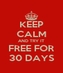 KEEP CALM AND TRY IT FREE FOR 30 DAYS - Personalised Poster A4 size