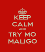 KEEP CALM AND TRY MO MALIGO - Personalised Poster A4 size