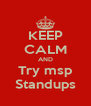 KEEP CALM AND Try msp Standups - Personalised Poster A4 size