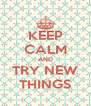 KEEP CALM AND TRY NEW THINGS - Personalised Poster A4 size