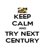 KEEP CALM AND TRY NEXT CENTURY - Personalised Poster A4 size