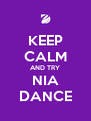 KEEP CALM AND TRY NIA DANCE - Personalised Poster A4 size