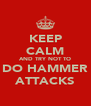 KEEP CALM AND TRY NOT TO DO HAMMER ATTACKS - Personalised Poster A4 size