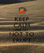 KEEP CALM AND TRY NOT TO ERUPT - Personalised Poster A4 size