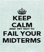 KEEP CALM AND TRY NOT TO FAIL YOUR MIDTERMS - Personalised Poster A4 size