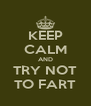 KEEP CALM AND TRY NOT TO FART - Personalised Poster A4 size
