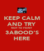 KEEP CALM AND TRY NOT TO FEINT 3ABOOD'S HERE - Personalised Poster A4 size