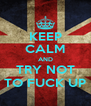 KEEP CALM AND TRY NOT TO FUCK UP - Personalised Poster A4 size