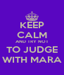 KEEP CALM AND TRY NOT TO JUDGE WITH MARA - Personalised Poster A4 size