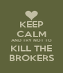 KEEP CALM AND TRY NOT TO KILL THE BROKERS - Personalised Poster A4 size