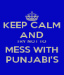 KEEP CALM AND TRY NOT TO  MESS WITH  PUNJABI'S - Personalised Poster A4 size