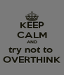 KEEP CALM AND try not to  OVERTHINK - Personalised Poster A4 size