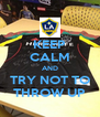 KEEP CALM AND TRY NOT TO THROW UP - Personalised Poster A4 size