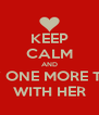 KEEP CALM AND TRY ONE MORE TIME WITH HER - Personalised Poster A4 size