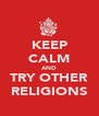 KEEP CALM AND TRY OTHER RELIGIONS - Personalised Poster A4 size