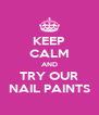 KEEP CALM AND TRY OUR NAIL PAINTS - Personalised Poster A4 size