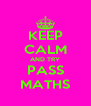 KEEP CALM AND TRY PASS MATHS - Personalised Poster A4 size