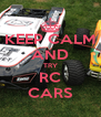 KEEP CALM AND TRY RC CARS - Personalised Poster A4 size