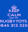 KEEP CALM AND TRY RUGBYTOTS  0845 313 3259 - Personalised Poster A4 size