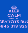 KEEP CALM AND TRY RUGBYTOTS BUCKS 0845 313 3259 - Personalised Poster A4 size