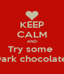 KEEP CALM AND Try some  Dark chocolate  - Personalised Poster A4 size