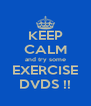 KEEP CALM and try some EXERCISE DVDS !! - Personalised Poster A4 size