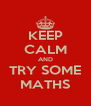 KEEP CALM AND TRY SOME MATHS - Personalised Poster A4 size