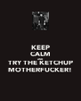 KEEP CALM AND TRY THE KETCHUP MOTHERFUCKER! - Personalised Poster A4 size