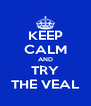 KEEP CALM AND TRY THE VEAL - Personalised Poster A4 size