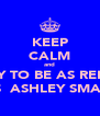 KEEP CALM and TRY TO BE AS REEM AS  ASHLEY SMALL - Personalised Poster A4 size