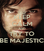 KEEP CALM AND TRY TO BE MAJESTIC - Personalised Poster A4 size