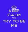 KEEP CALM AND TRY TO BE ME - Personalised Poster A4 size