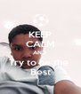 KEEP CALM AND  Try to be the  Best - Personalised Poster A4 size