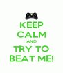 KEEP CALM AND TRY TO BEAT ME! - Personalised Poster A4 size