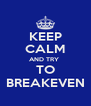 KEEP CALM AND TRY  TO BREAKEVEN - Personalised Poster A4 size