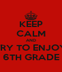 KEEP CALM AND TRY TO ENJOY 6TH GRADE - Personalised Poster A4 size