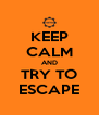 KEEP CALM AND TRY TO ESCAPE - Personalised Poster A4 size