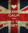 KEEP CALM AND TRY TO FORGET HIM - Personalised Poster A4 size