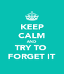 KEEP CALM AND TRY TO  FORGET IT - Personalised Poster A4 size