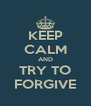 KEEP CALM AND TRY TO FORGIVE - Personalised Poster A4 size